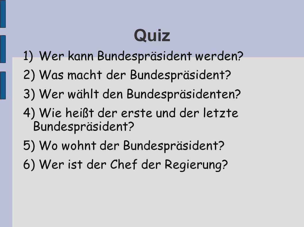 Quiz 1)Wer kann Bundespräsident werden.2) Was macht der Bundespräsident.