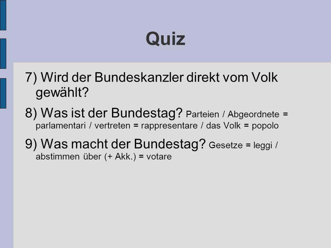Quiz 7) Wird der Bundeskanzler direkt vom Volk gewählt.