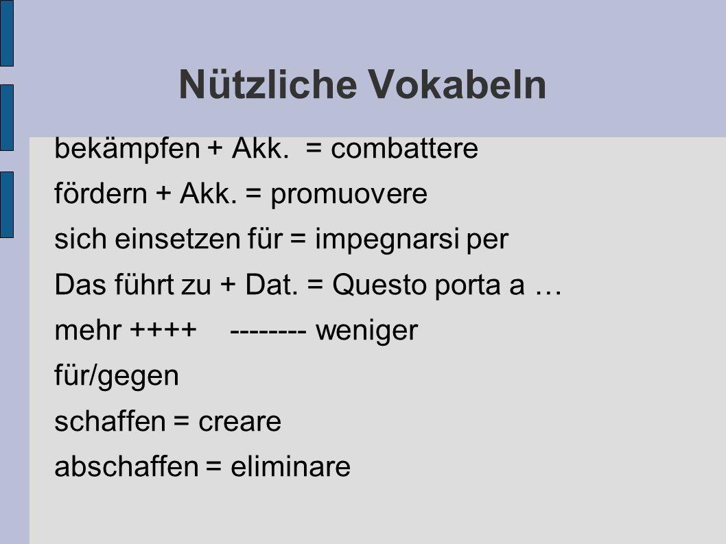 Nützliche Vokabeln bekämpfen + Akk.= combattere fördern + Akk.
