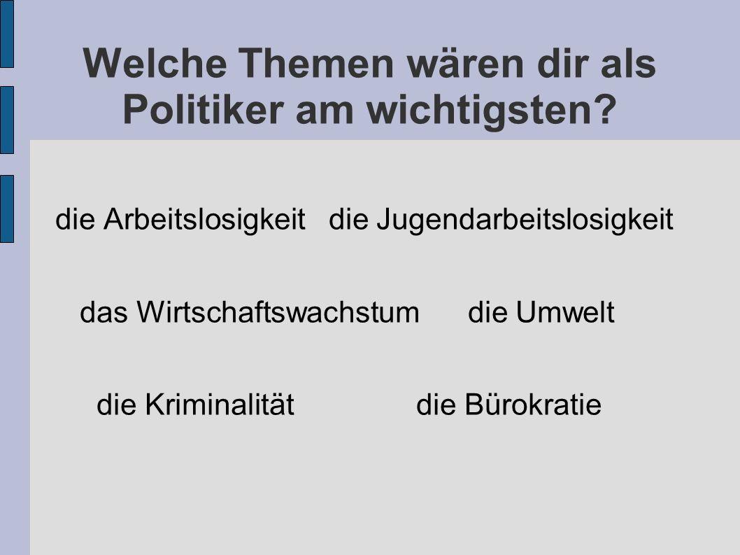 Welche Themen wären dir als Politiker am wichtigsten.
