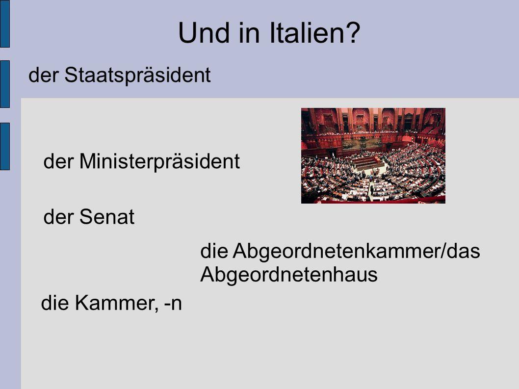 der Staatspräsident die Abgeordnetenkammer/das Abgeordnetenhaus der Senat die Kammer, -n der Ministerpräsident Und in Italien?