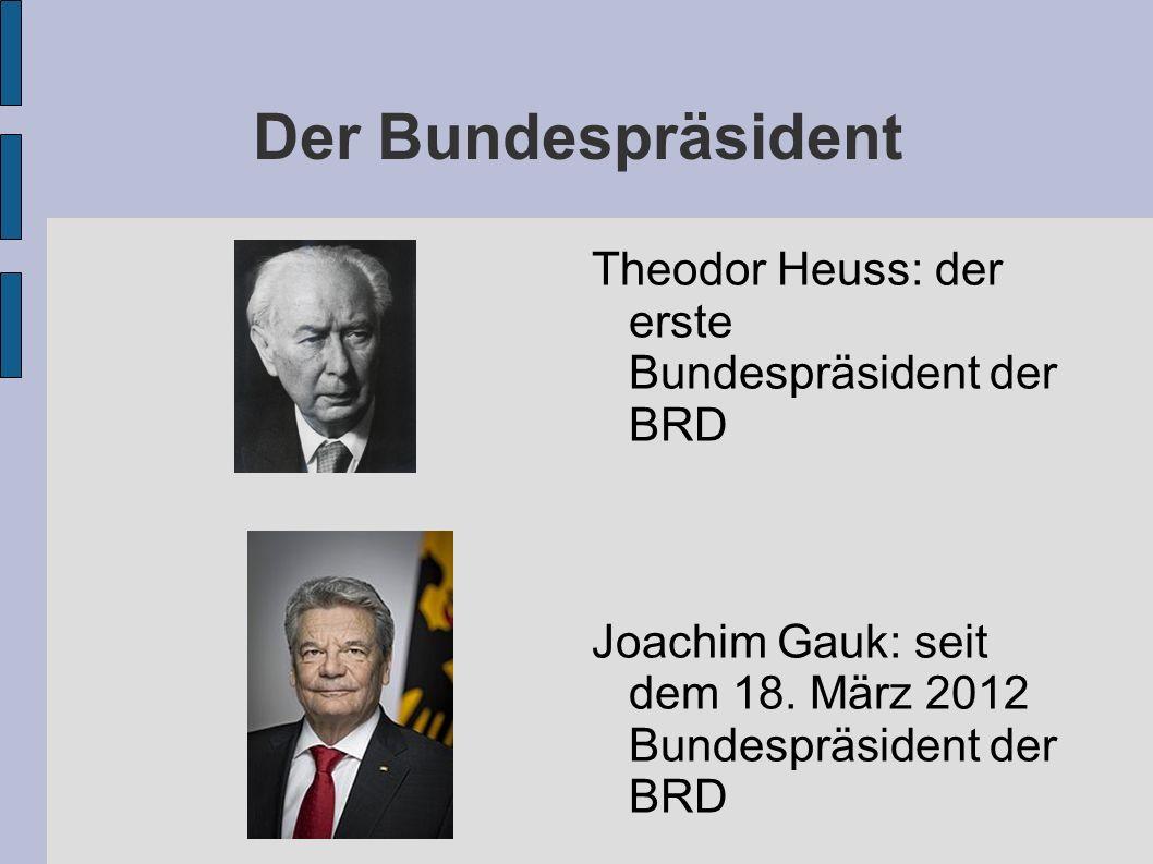 Der Bundespräsident Theodor Heuss: der erste Bundespräsident der BRD Joachim Gauk: seit dem 18.