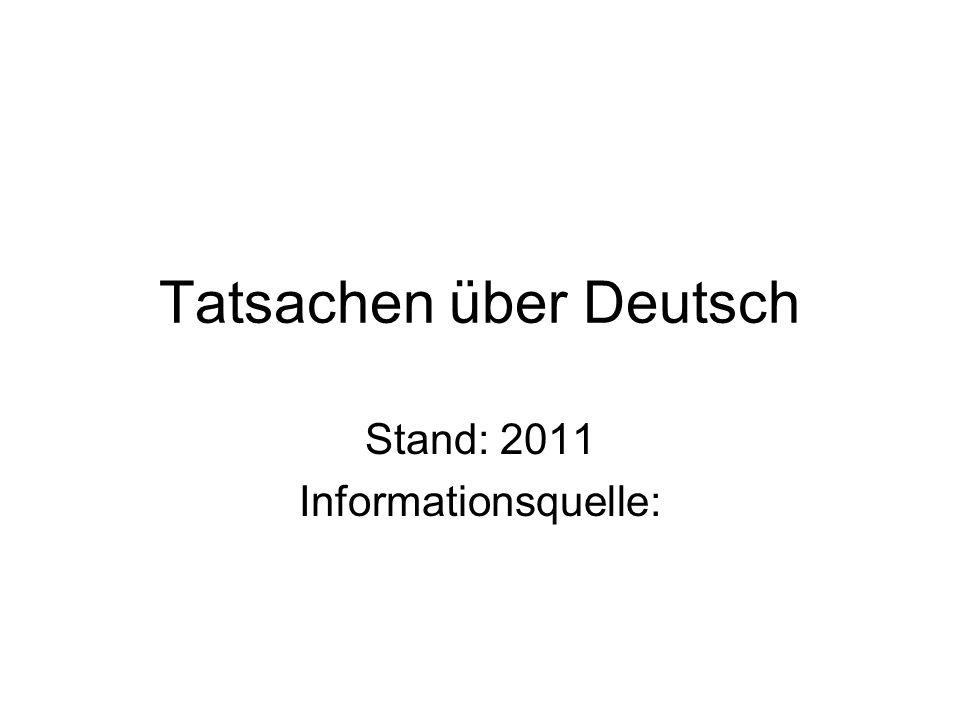 Tatsachen über Deutsch Stand: 2011 Informationsquelle: