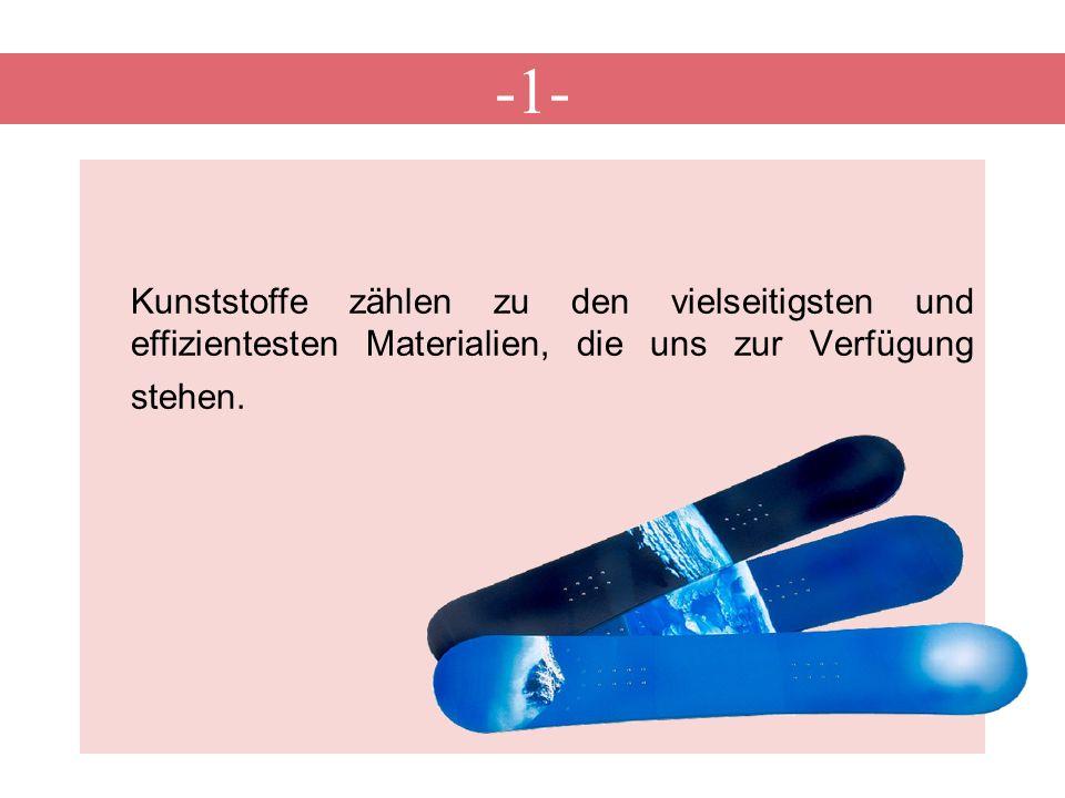 -1- Kunststoffe zählen zu den vielseitigsten und effizientesten Materialien, die uns zur Verfügung stehen.