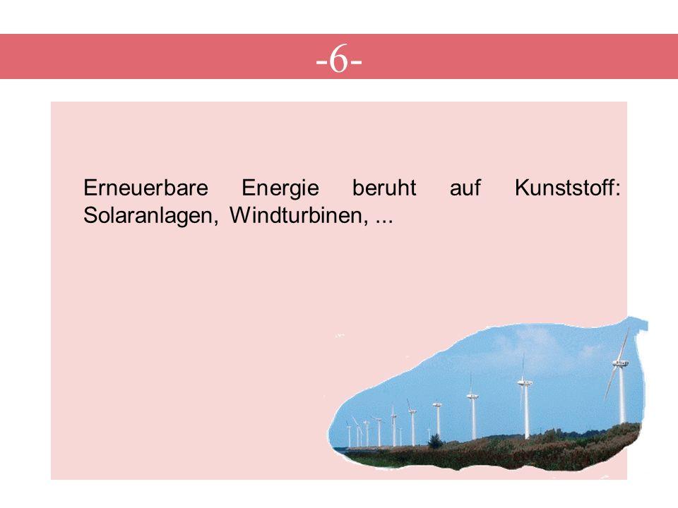 -6- Erneuerbare Energie beruht auf Kunststoff: Solaranlagen, Windturbinen,...