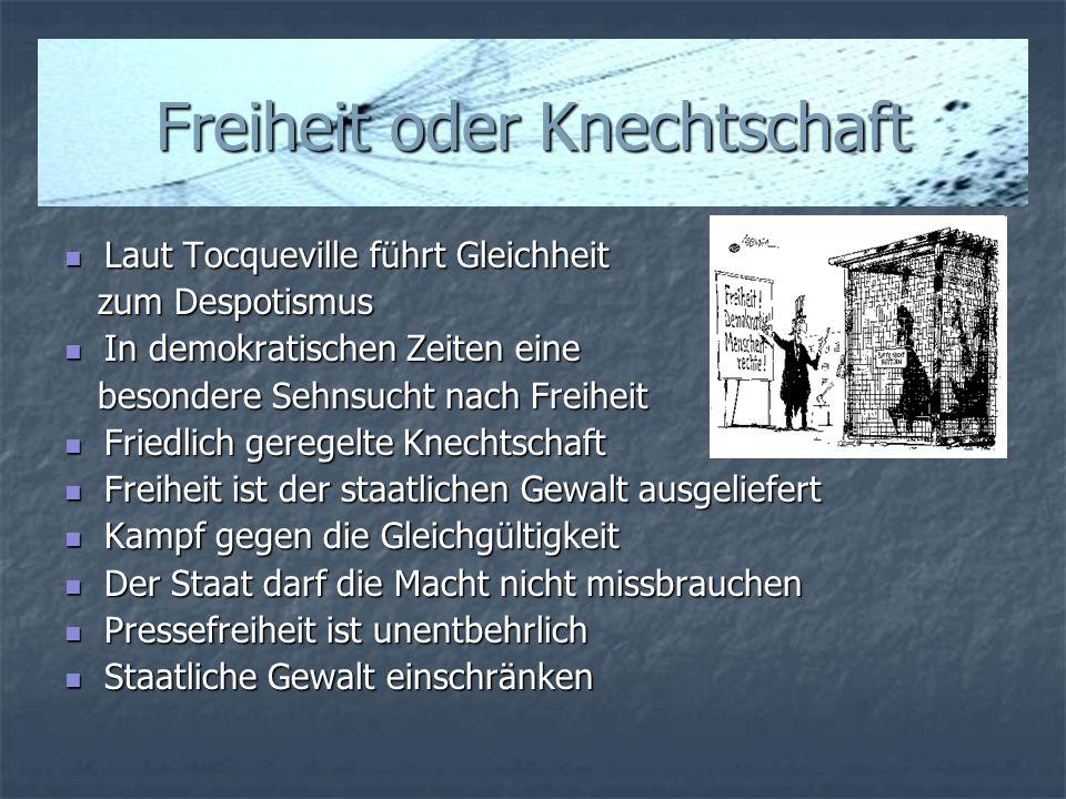 Freiheit oder Knechtschaft Laut Tocqueville führt Gleichheit Laut Tocqueville führt Gleichheit zum Despotismus zum Despotismus In demokratischen Zeite
