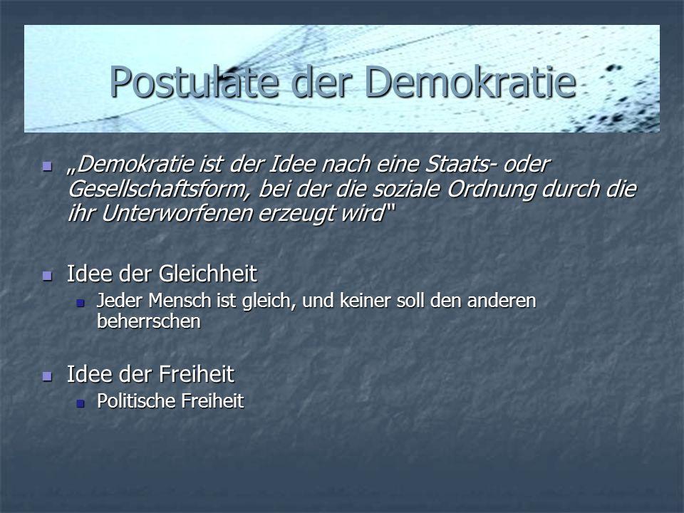 Postulate der Demokratie Demokratie ist der Idee nach eine Staats- oder Gesellschaftsform, bei der die soziale Ordnung durch die ihr Unterworfenen erz