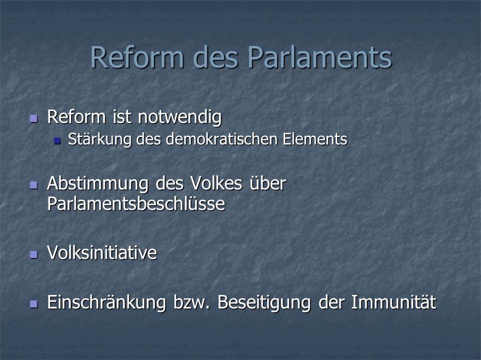 Reform des Parlaments Reform ist notwendig Reform ist notwendig Stärkung des demokratischen Elements Stärkung des demokratischen Elements Abstimmung d