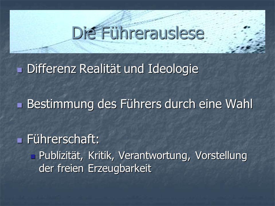 Die Führerauslese Differenz Realität und Ideologie Differenz Realität und Ideologie Bestimmung des Führers durch eine Wahl Bestimmung des Führers durc