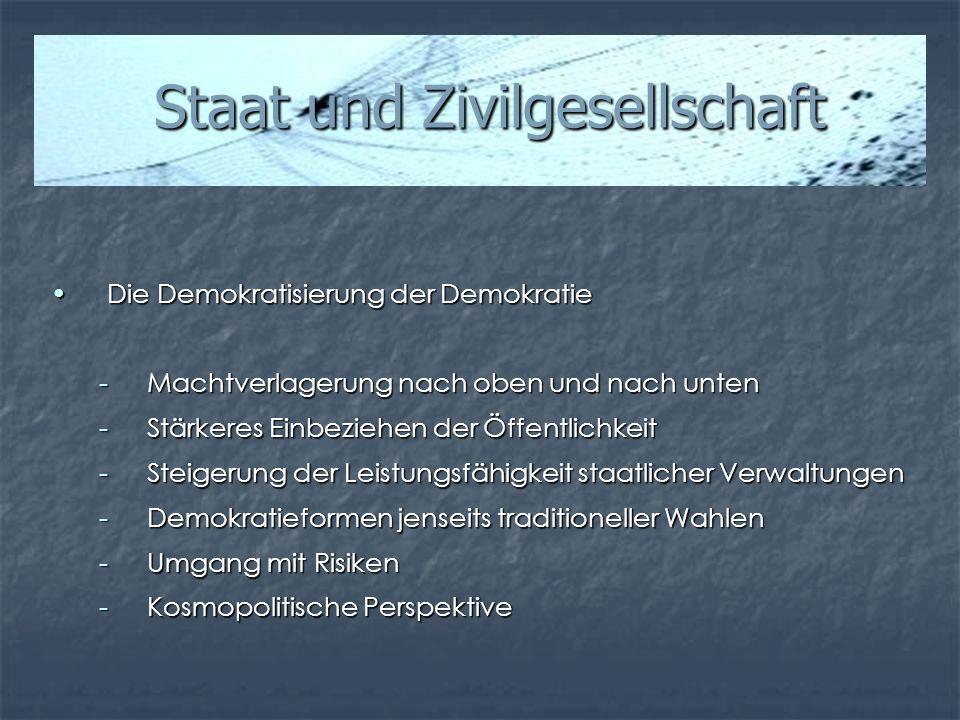 Staat und Zivilgesellschaft Staat und Zivilgesellschaft Die Demokratisierung der DemokratieDie Demokratisierung der Demokratie -Machtverlagerung nach