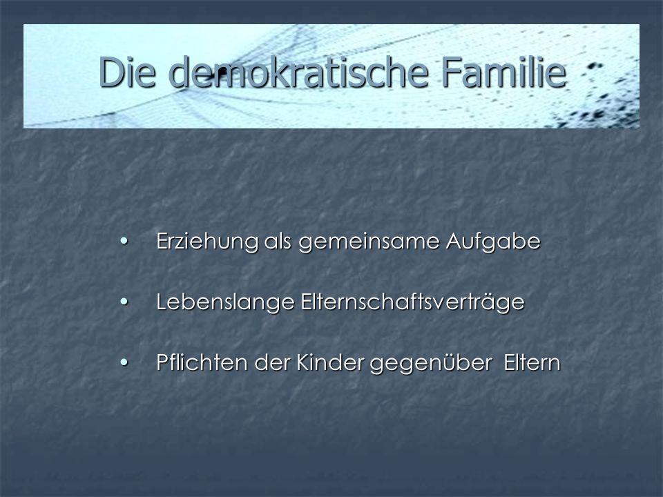 Die demokratische Familie Erziehung als gemeinsame AufgabeErziehung als gemeinsame Aufgabe Lebenslange ElternschaftsverträgeLebenslange Elternschaftsv