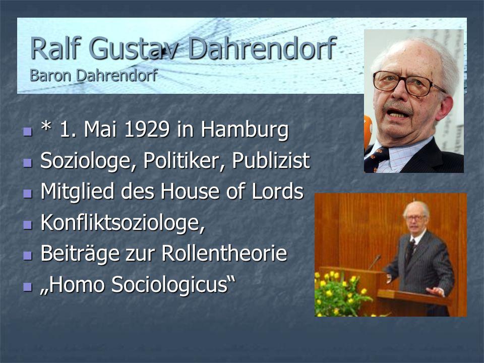 Ralf Gustav Dahrendorf Baron Dahrendorf * 1. Mai 1929 in Hamburg * 1. Mai 1929 in Hamburg Soziologe, Politiker, Publizist Soziologe, Politiker, Publiz