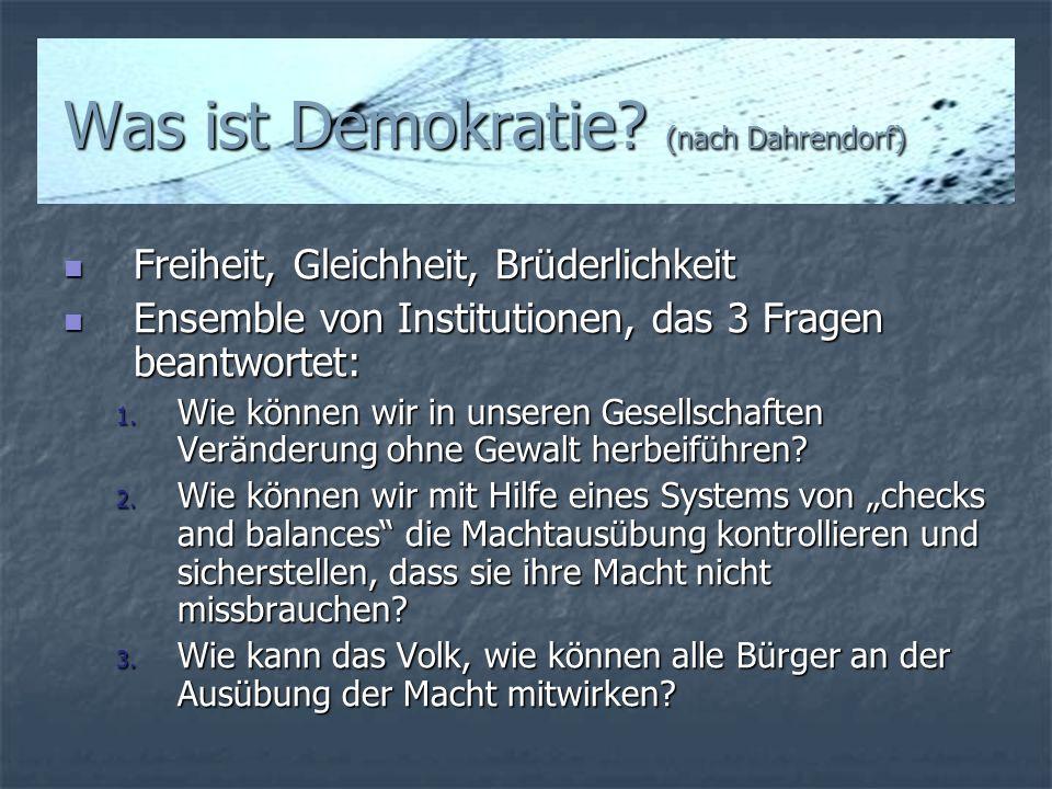 Was ist Demokratie? (nach Dahrendorf) Freiheit, Gleichheit, Brüderlichkeit Freiheit, Gleichheit, Brüderlichkeit Ensemble von Institutionen, das 3 Frag