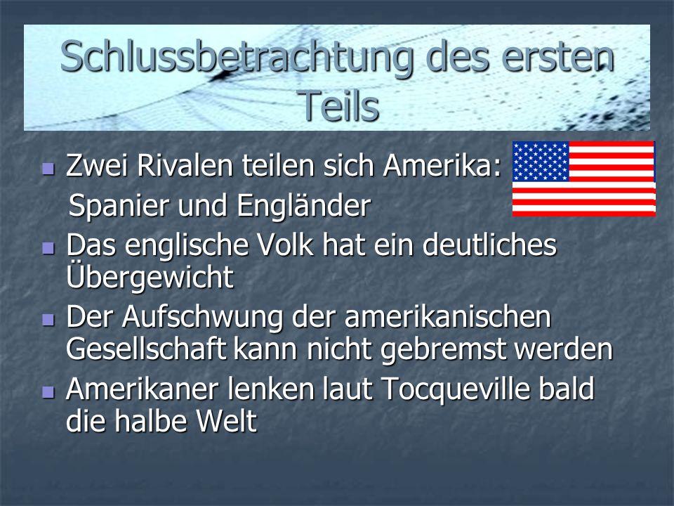 Schlussbetrachtung des ersten Teils Zwei Rivalen teilen sich Amerika: Zwei Rivalen teilen sich Amerika: Spanier und Engländer Spanier und Engländer Da