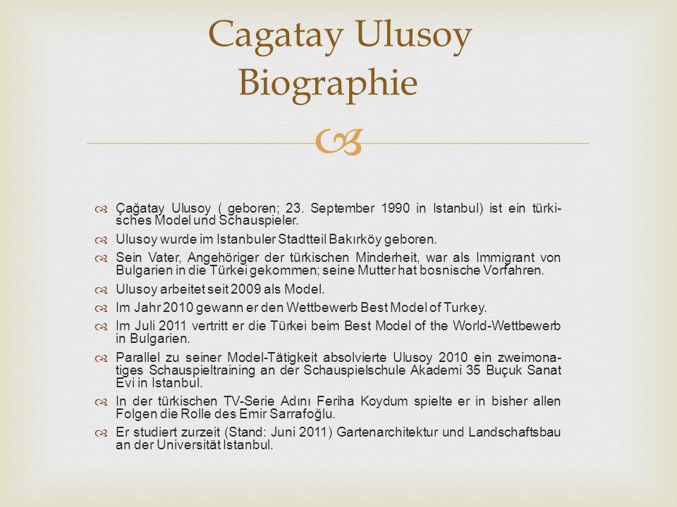 Cagatay Ulusoy Biographie Çağatay Ulusoy ( geboren; 23. September 1990 in Istanbul) ist ein türki- sches Model und Schauspieler. Ulusoy wurde im Istan