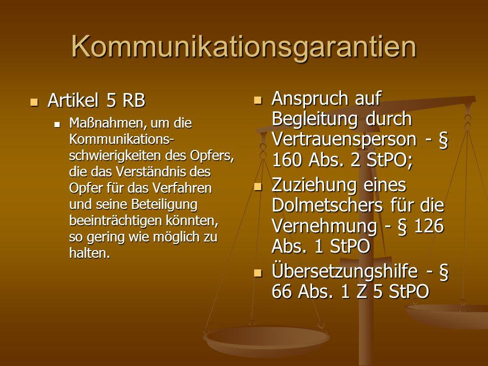 Kommunikationsgarantien Artikel 5 RB Artikel 5 RB Maßnahmen, um die Kommunikations- schwierigkeiten des Opfers, die das Verständnis des Opfer für das Verfahren und seine Beteiligung beeinträchtigen könnten, so gering wie möglich zu halten.
