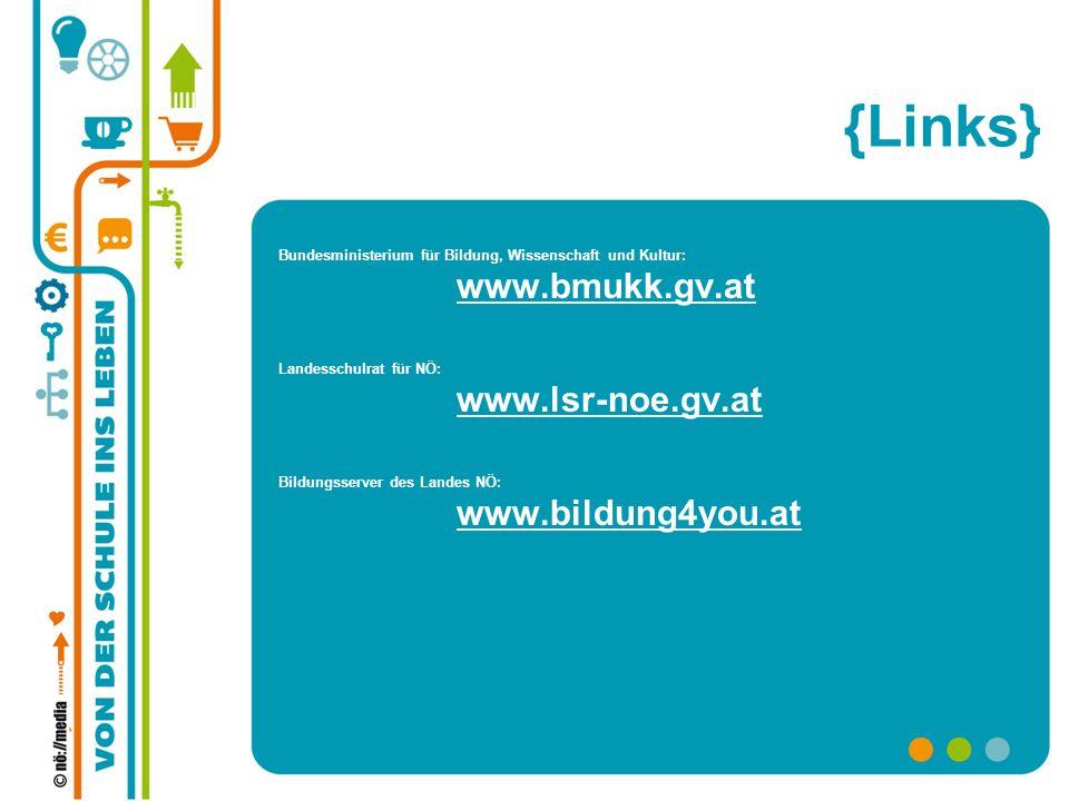 {Links} Bundesministerium für Bildung, Wissenschaft und Kultur: www.bmukk.gv.at www.bmukk.gv.at Landesschulrat für NÖ: www.lsr-noe.gv.at www.lsr-noe.g