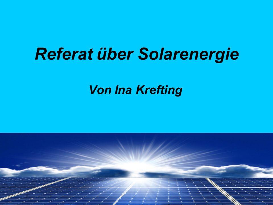 Referat über Solarenergie Von Ina Krefting