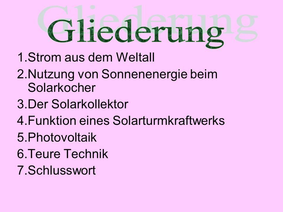 1.Strom aus dem Weltall 2.Nutzung von Sonnenenergie beim Solarkocher 3.Der Solarkollektor 4.Funktion eines Solarturmkraftwerks 5.Photovoltaik 6.Teure