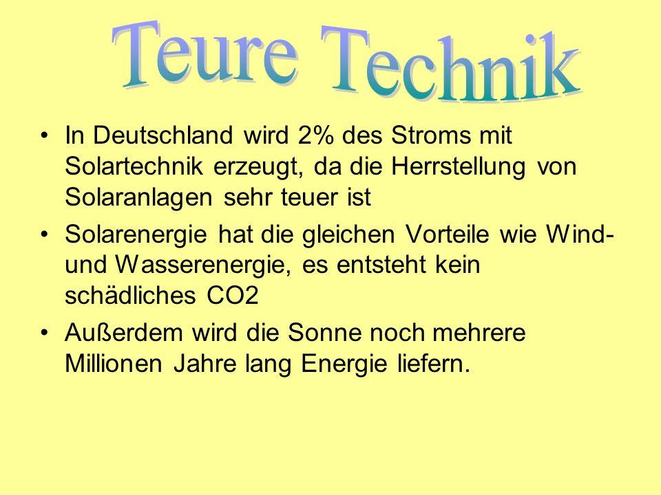 In Deutschland wird 2% des Stroms mit Solartechnik erzeugt, da die Herrstellung von Solaranlagen sehr teuer ist Solarenergie hat die gleichen Vorteile