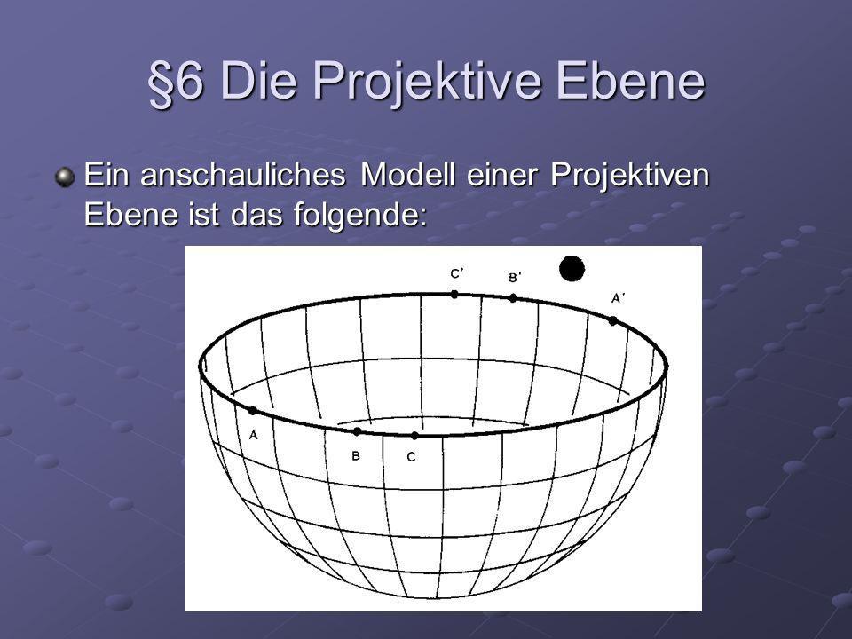 §6 Die Projektive Ebene Ein anschauliches Modell einer Projektiven Ebene ist das folgende:
