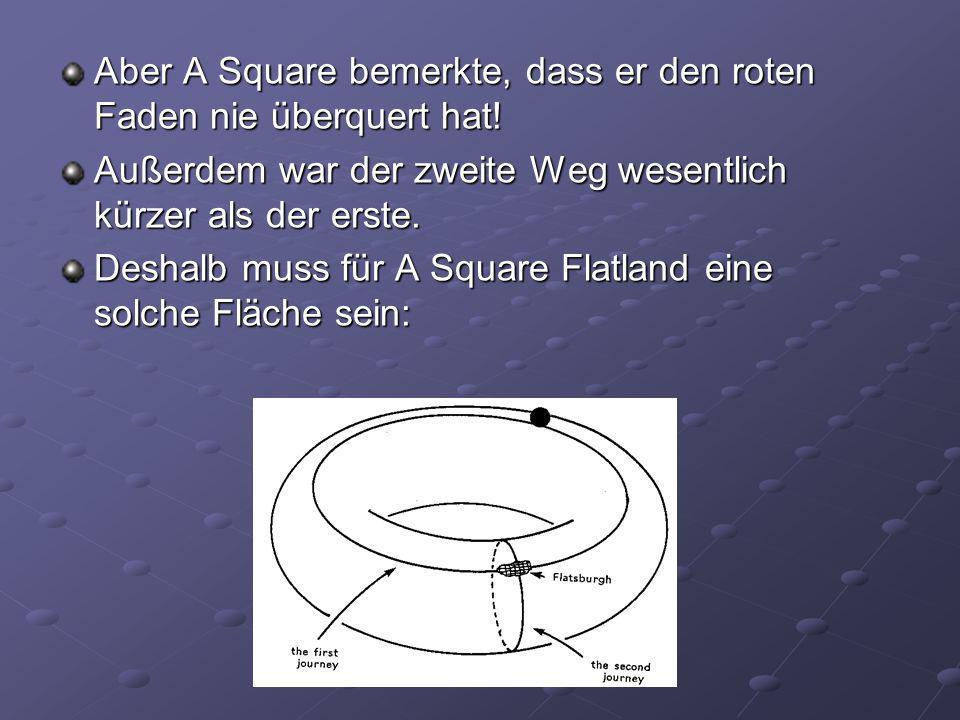 Aber A Square bemerkte, dass er den roten Faden nie überquert hat! Außerdem war der zweite Weg wesentlich kürzer als der erste. Deshalb muss für A Squ