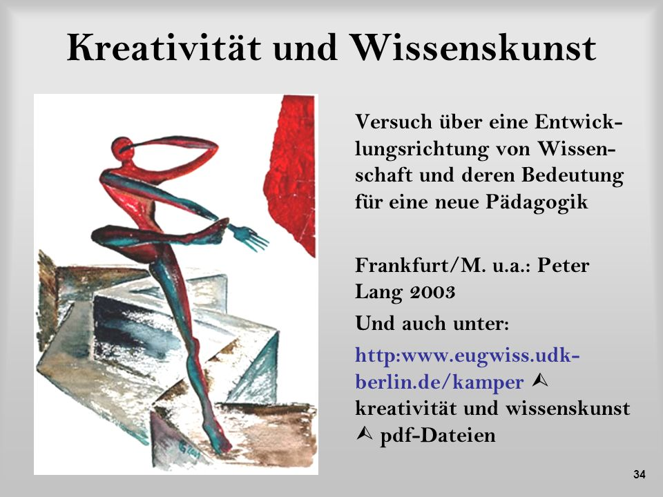 34 Kreativität und Wissenskunst Versuch über eine Entwick- lungsrichtung von Wissen- schaft und deren Bedeutung für eine neue Pädagogik Frankfurt/M. u