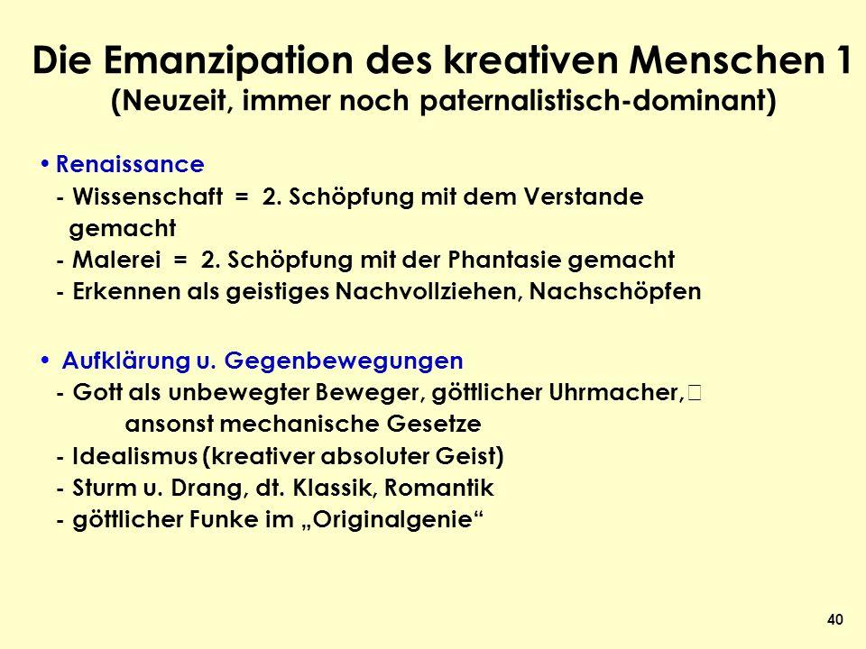 40 Die Emanzipation des kreativen Menschen 1 (Neuzeit, immer noch paternalistisch-dominant) Renaissance - Wissenschaft = 2. Schöpfung mit dem Verstand