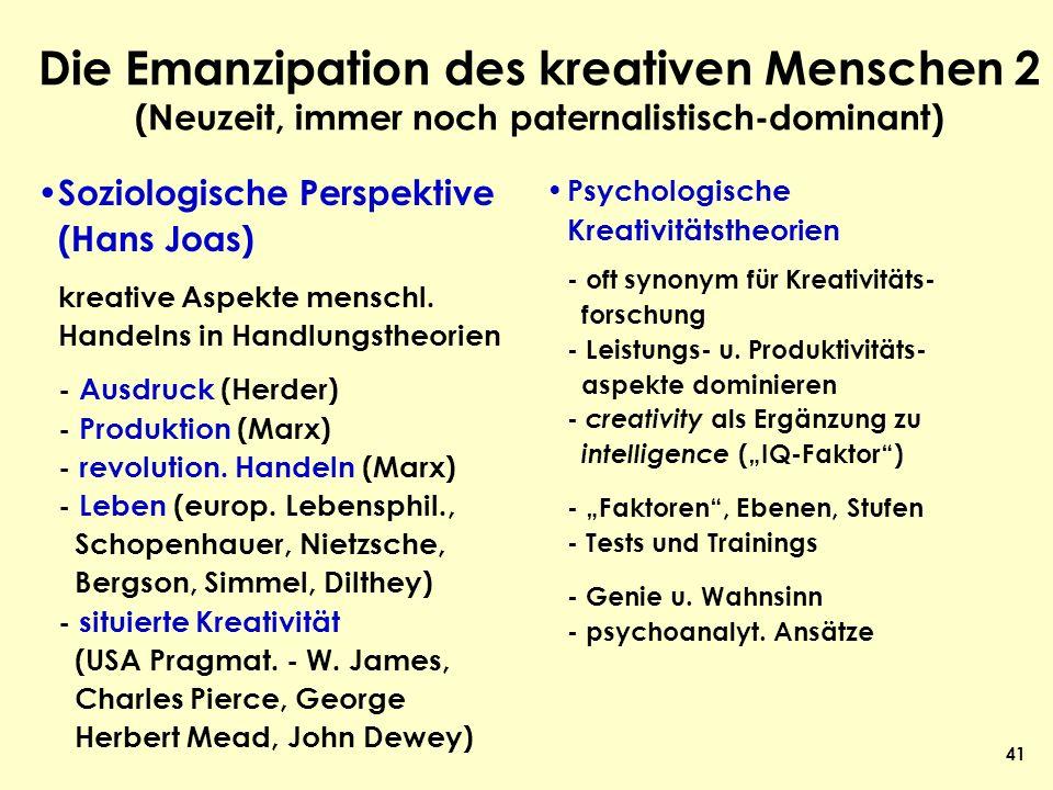 41 Die Emanzipation des kreativen Menschen 2 (Neuzeit, immer noch paternalistisch-dominant) Soziologische Perspektive (Hans Joas) kreative Aspekte men