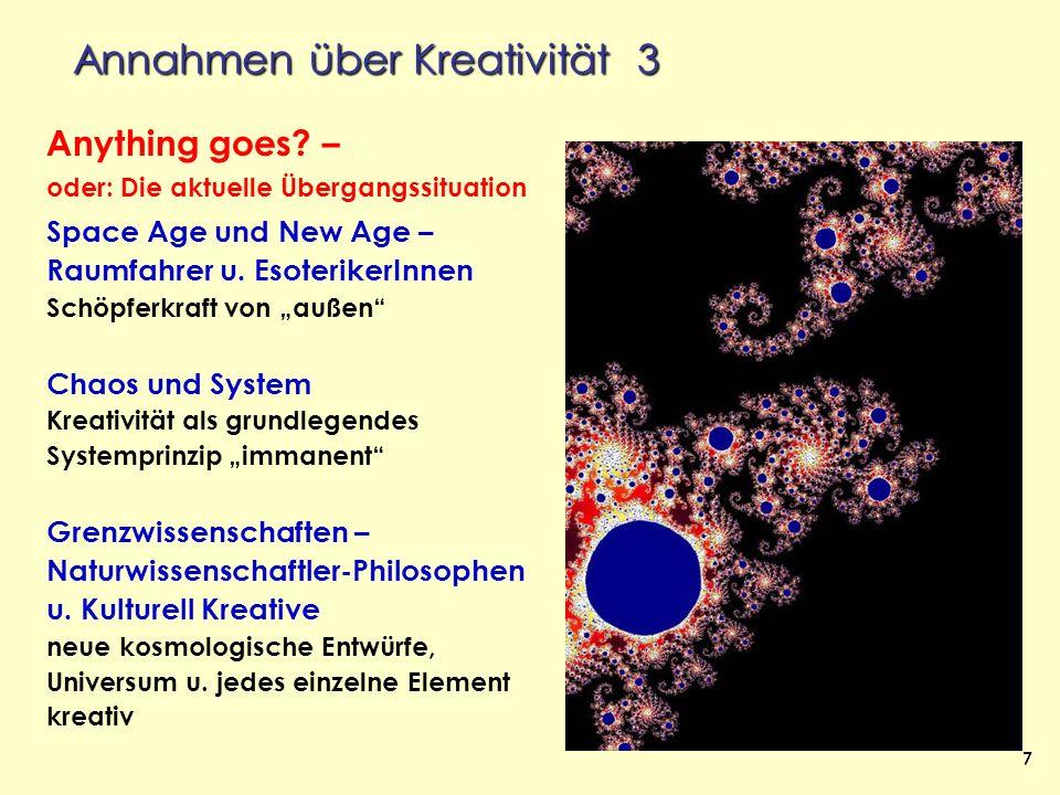 8 Zus.fassung: Annahmen zu Kreativität - Qualität ständiger Selbst-Erneuerung wie Selbstveränderung (Schaffung von Neuem) - Grundcharakteristikum der Welt (Mikro- bis Makro-Kosmos) - Vorstellungen einer allgemeinen Schöpfungs- kraft der Welt im westlich-abendländischen Denken (zumindest die meiste Zeit) - Im Dualismus allerdings in abstrakt-geistiger Weise (Transzendenz) - Aber auch, v.a.