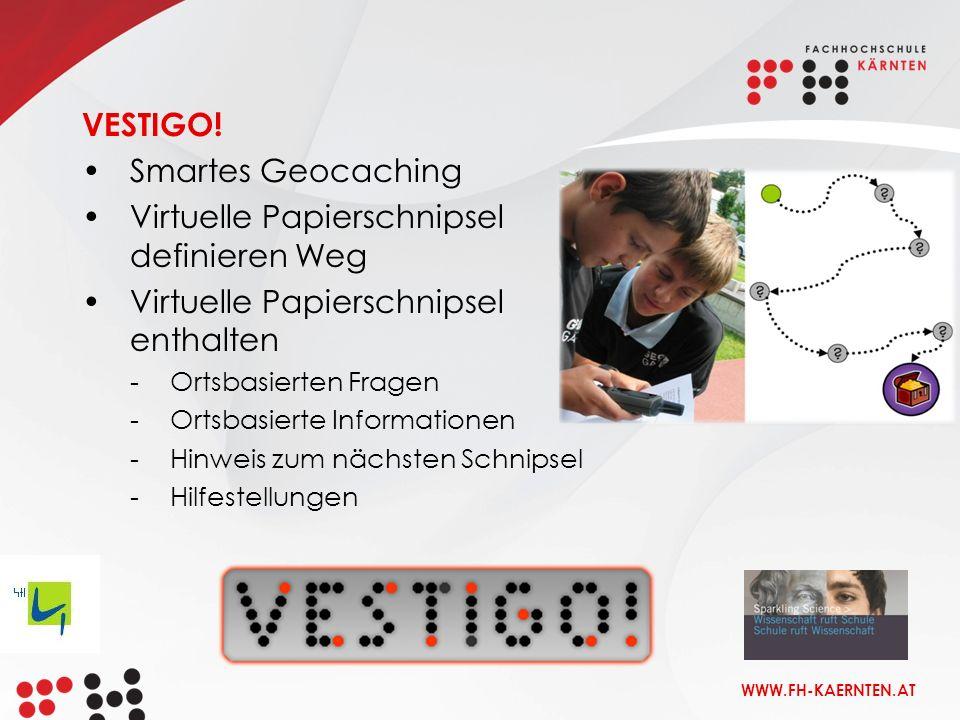 WWW.FH-KAERNTEN.AT Smartes Geocaching Virtuelle Papierschnipsel definieren Weg Virtuelle Papierschnipsel enthalten -Ortsbasierten Fragen -Ortsbasierte