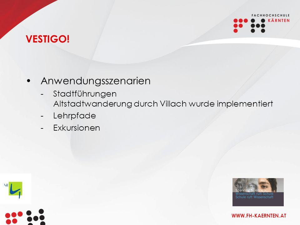 WWW.FH-KAERNTEN.AT Anwendungsszenarien -Stadtführungen Altstadtwanderung durch Villach wurde implementiert -Lehrpfade -Exkursionen VESTIGO!