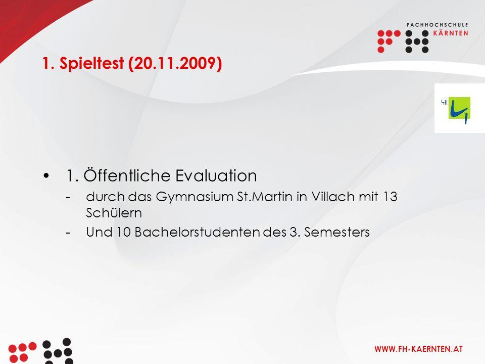 WWW.FH-KAERNTEN.AT 1. Öffentliche Evaluation -durch das Gymnasium St.Martin in Villach mit 13 Schülern -Und 10 Bachelorstudenten des 3. Semesters 1. S