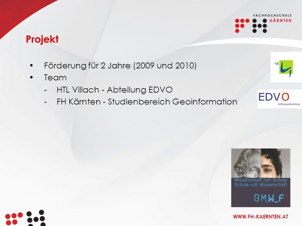 WWW.FH-KAERNTEN.AT Förderung für 2 Jahre (2009 und 2010) Team -HTL Villach - Abteilung EDVO -FH Kärnten - Studienbereich Geoinformation Projekt