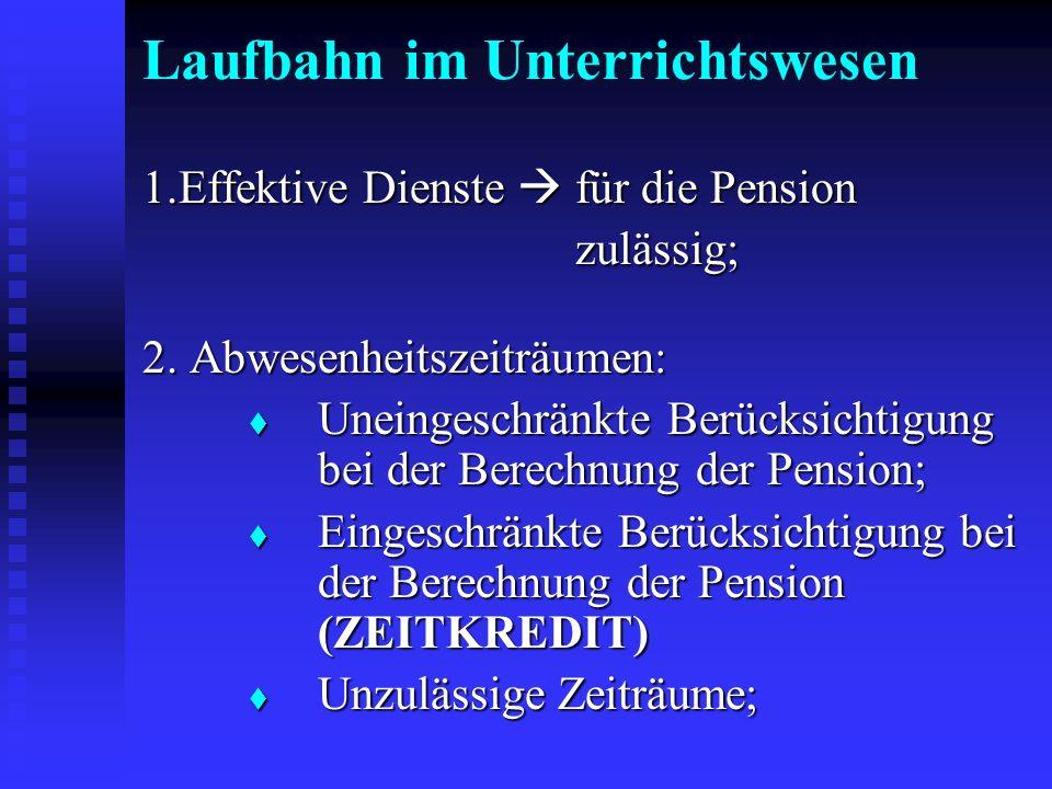 Laufbahn im Unterrichtswesen 1.Effektive Dienste für die Pension zulässig; zulässig; 2. Abwesenheitszeiträumen: Uneingeschränkte Berücksichtigung bei