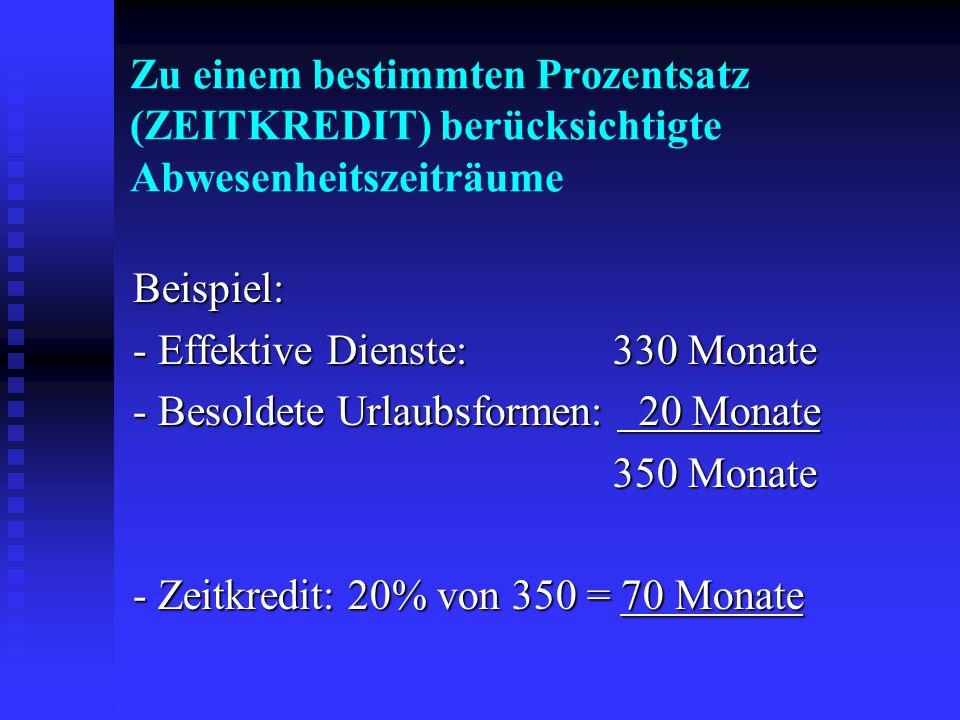 Zu einem bestimmten Prozentsatz (ZEITKREDIT) berücksichtigte Abwesenheitszeiträume Beispiel: - Effektive Dienste: 330 Monate - Besoldete Urlaubsformen