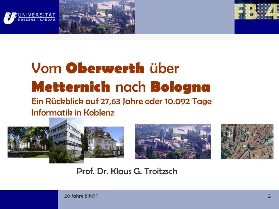 20 Jahre EINST2 Vom Oberwerth über Metternich nach Bologna Ein Rückblick auf 27,63 Jahre oder 10.092 Tage Informatik in Koblenz Prof.