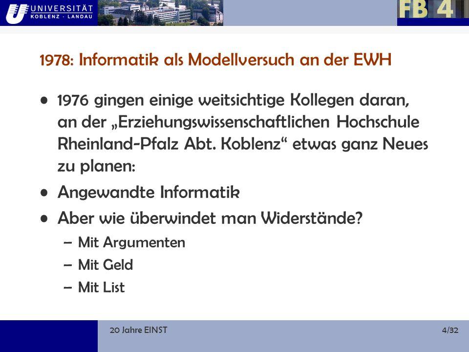20 Jahre EINST15/32 Möllemann und die Wirtschaftsinformatik HSP I und HSP II bedeuteten für Koblenz: Ausbau der Informatik durch Aufbau der Wirtschaftsinformatik zunächst zwei Professuren und fünf Stellen für wissenschaftliche Mitarbeiterinnen und Mitarbeiter neben der Computerlinguistik und der Sozialwissenschaftlichen Informatik (je zwei Professuren) und neben der ebenfalls verstärkten Informatik