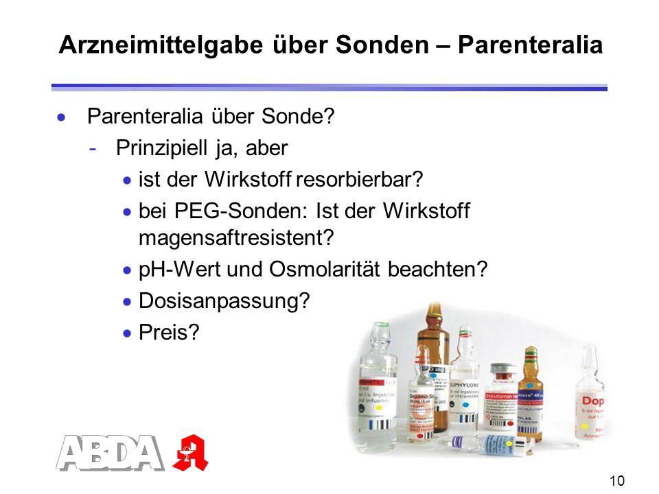 10 Arzneimittelgabe über Sonden – Parenteralia Parenteralia über Sonde? - Prinzipiell ja, aber ist der Wirkstoff resorbierbar? bei PEG-Sonden: Ist der