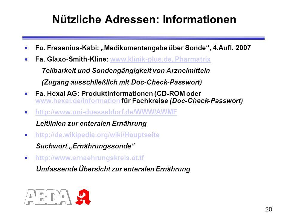 20 Nützliche Adressen: Informationen Fa. Fresenius-Kabi: Medikamentengabe über Sonde, 4.Aufl. 2007 Fa. Glaxo-Smith-Kline: www.klinik-plus.de, Pharmatr