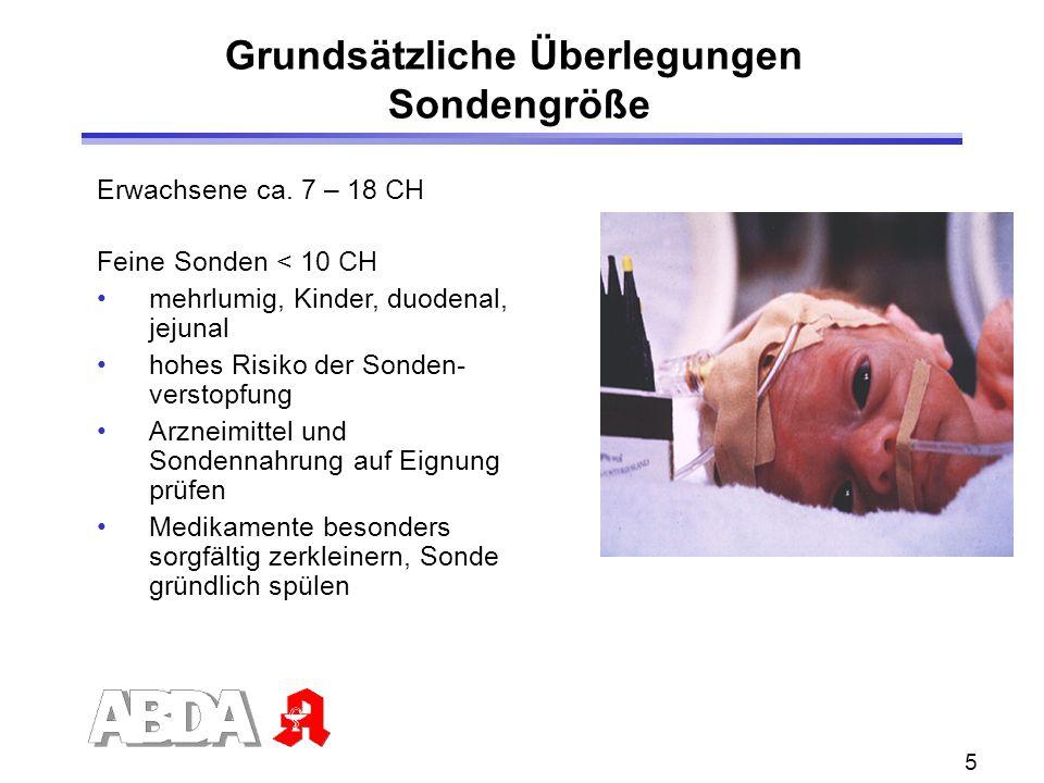 5 Erwachsene ca. 7 – 18 CH Feine Sonden < 10 CH mehrlumig, Kinder, duodenal, jejunal hohes Risiko der Sonden- verstopfung Arzneimittel und Sondennahru