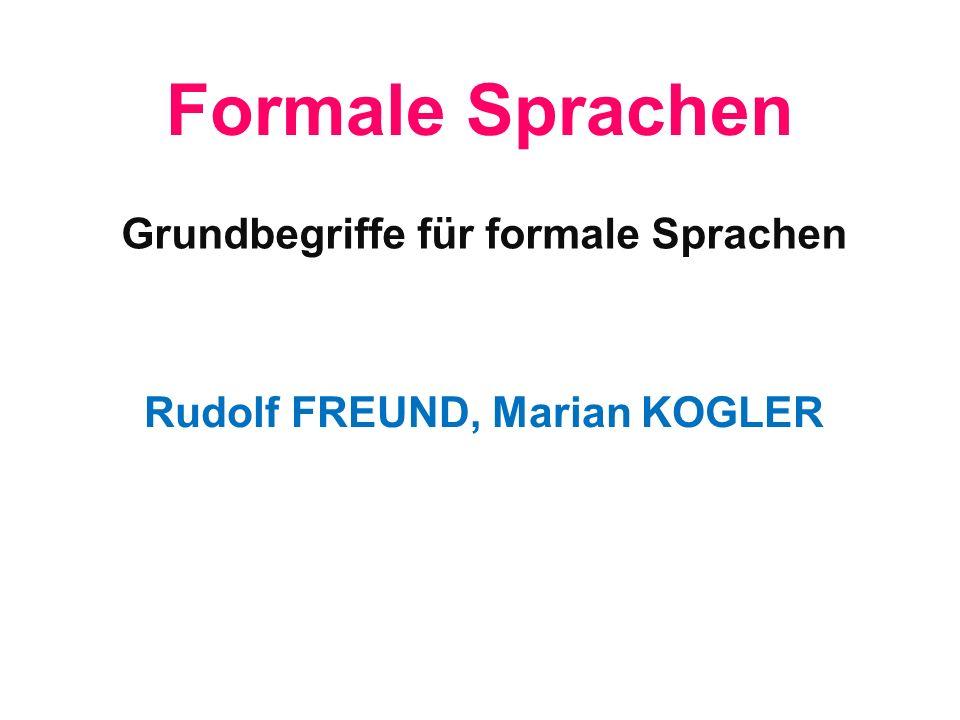 Formale Sprachen Rudolf FREUND, Marian KOGLER Grundbegriffe für formale Sprachen