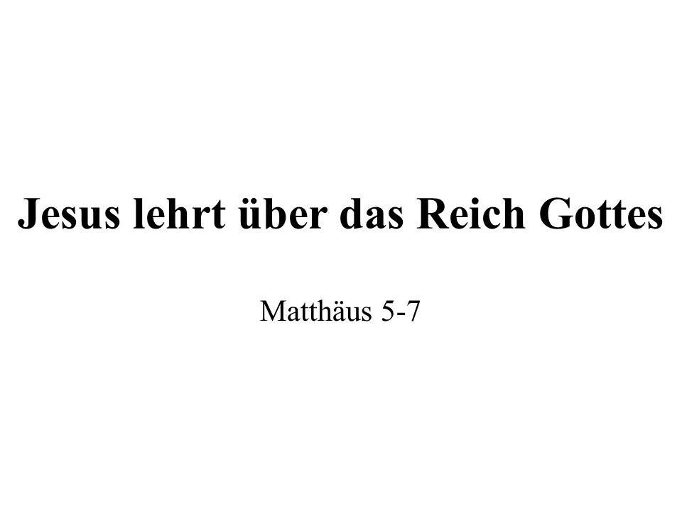 Jesus lehrt über das Reich Gottes Matthäus 5-7