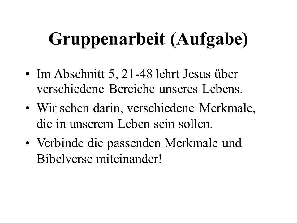 Gruppenarbeit (Aufgabe) Im Abschnitt 5, 21-48 lehrt Jesus über verschiedene Bereiche unseres Lebens.