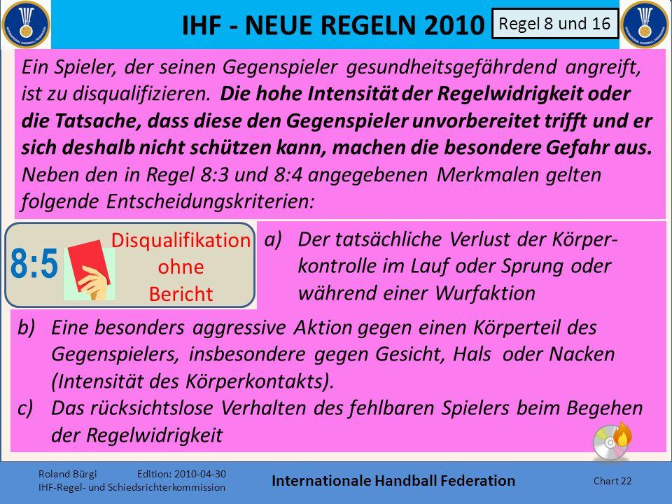 IHF - NEUE REGELN 2010 Internationale Handball Federation Chart 21 Regelwidrigkeiten 8:4 Direkte 2- Minuten Strafe B Regel 8 und 16 Längere Zeit festh
