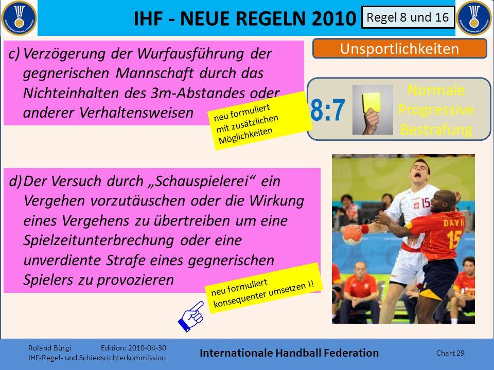 IHF - NEUE REGELN 2010 Internationale Handball Federation Chart 28 Regel 8 und 16 a)Protest gegen SR-Entscheidungen sowie verbale oder nonverbale Akti