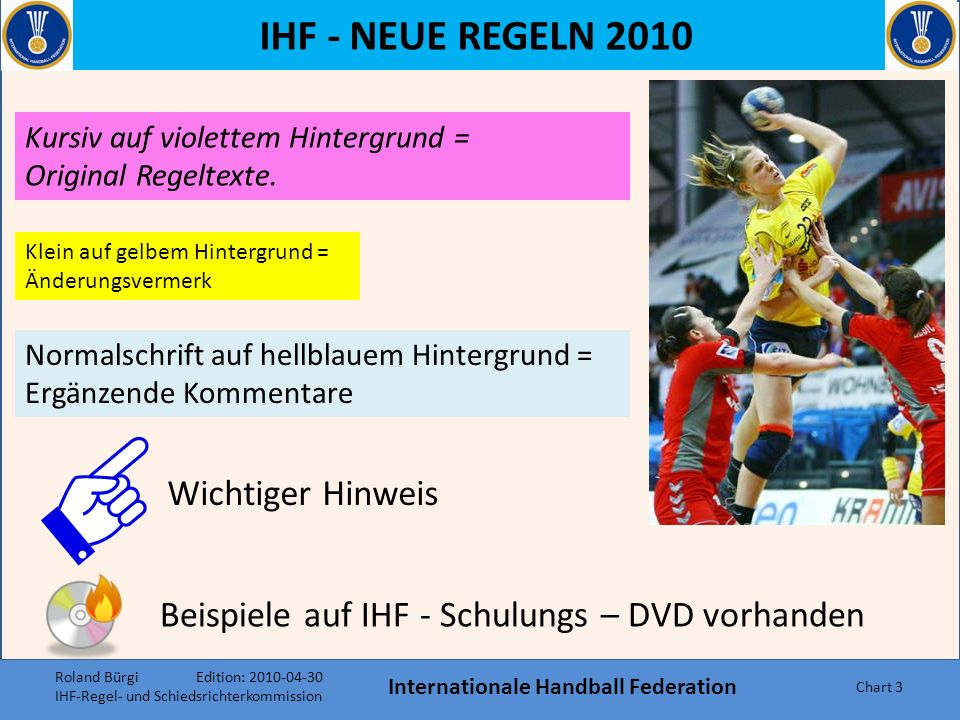 IHF - NEUE REGELN 2010 Philosophie und Ziele Internationale Handball Federation Chart 2 Mehr Kriterien zur Beurteilung als (viele) Beispiele Vereinfac