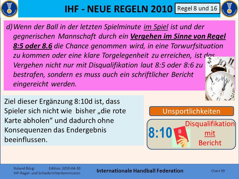 IHF - NEUE REGELN 2010 Das Spielresultat ist hier nicht mehr relevant. Kriterien: Letzte Spielminute Ball nicht im Spiel Verzögerung/Verhinderung der