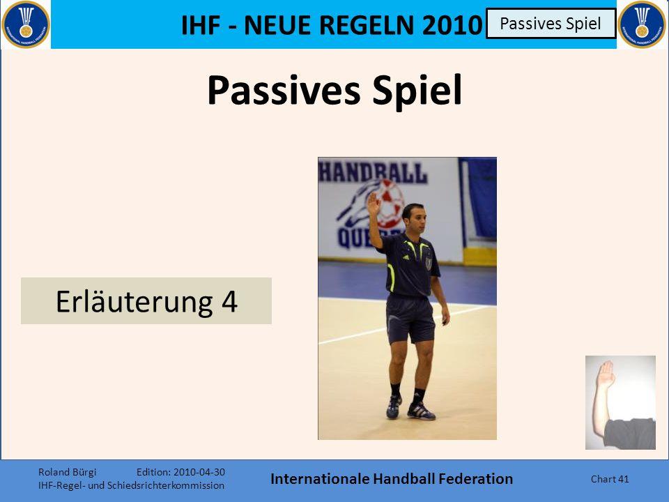 IHF - NEUE REGELN 2010 Internationale Handball Federation Chart 40 Regel 8 und 16 Regelwidrigkeiten 8:6 B Disqualifikation mit Bericht Unsportlichkeiten 8:10 B Disqualifikation mit Bericht 16:8 Disqualifikationen nach Regel 8:6 und 8:10 sind mit einem schriftlichen Bericht an die zuständigen Instanzen verbunden.