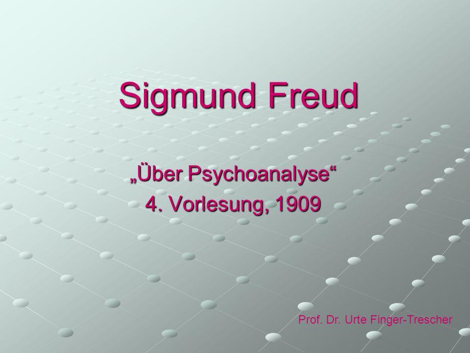 Sigmund Freud Über Psychoanalyse 4. Vorlesung, 1909 Prof. Dr. Urte Finger-Trescher